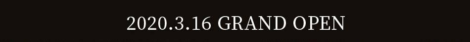2020.3.16 GRAND OPEN